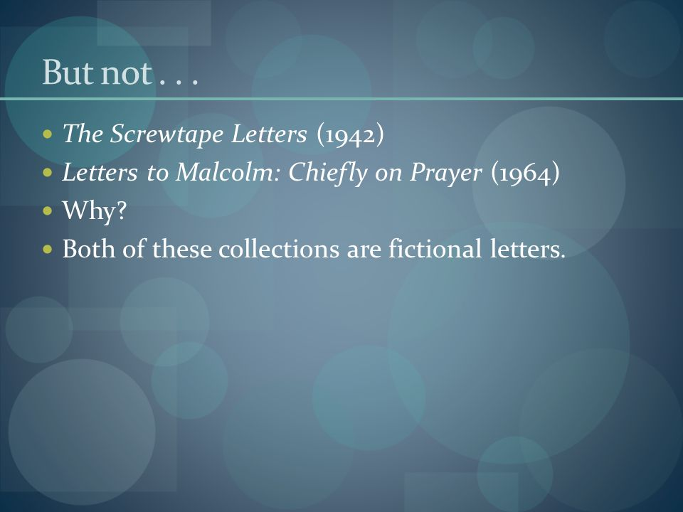 But not... The Screwtape Letters (1942) Letters to Malcolm: Chiefly on Prayer (1964) Why.