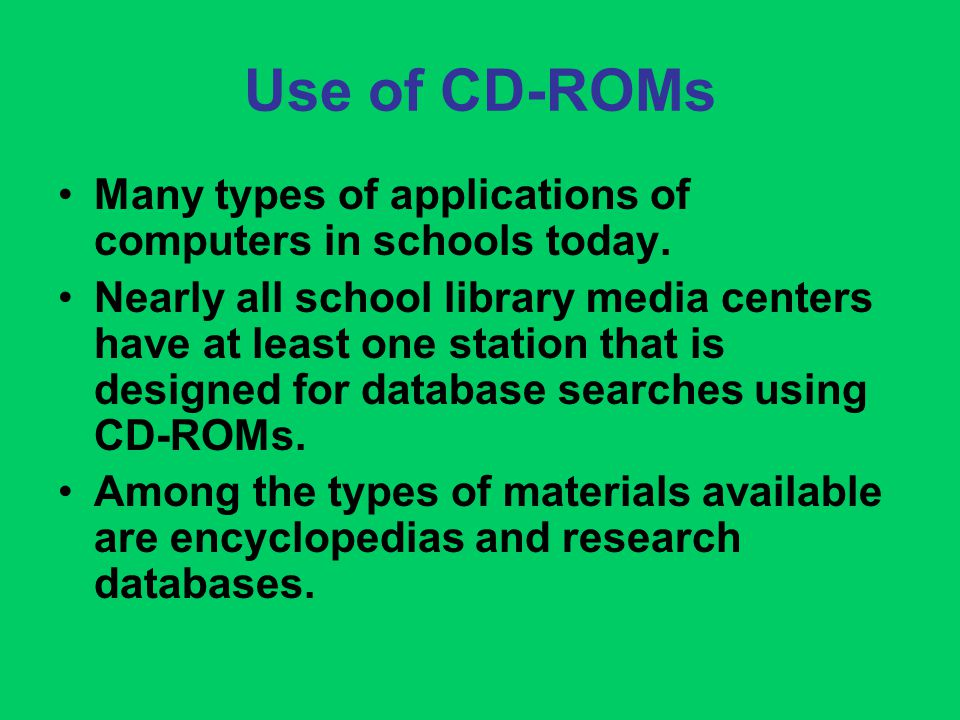 Use of CD-ROMs Many types of applications of computers in schools today.