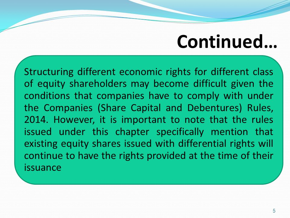Continued… 5 Structuring different economic rights for different class of equity shareholders may become difficult given the conditions that companies