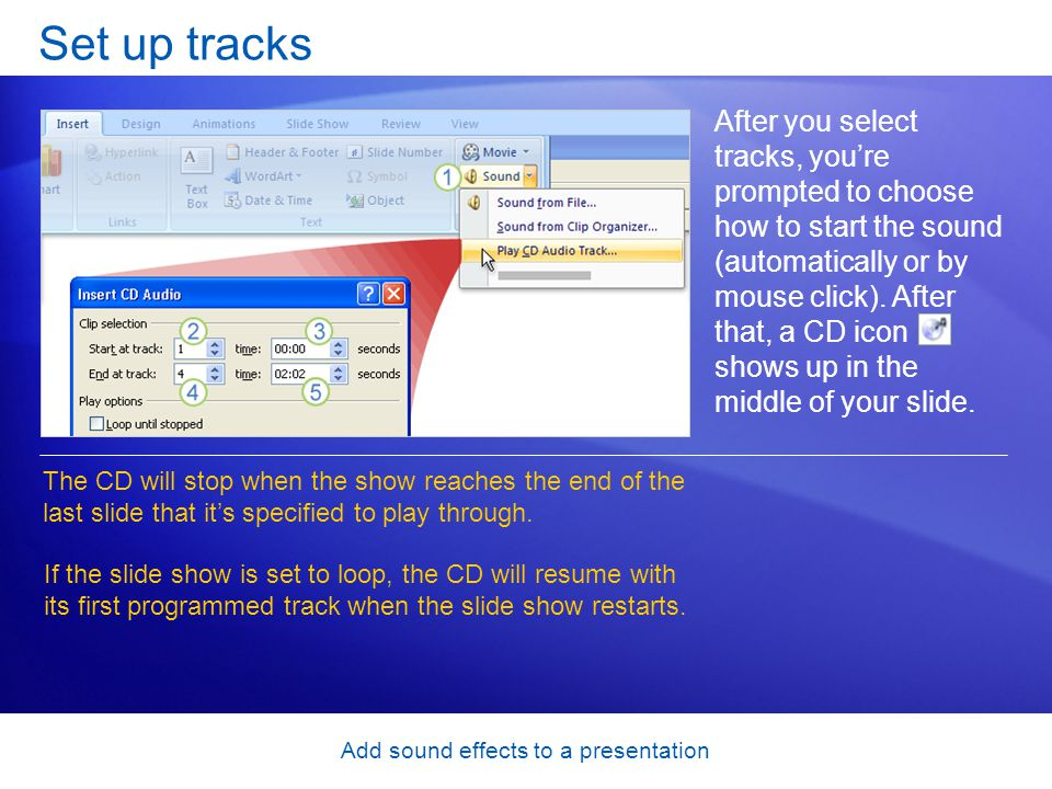 Add sound effects to a presentation Set up tracks After you select tracks, you're prompted to choose how to start the sound (automatically or by mouse
