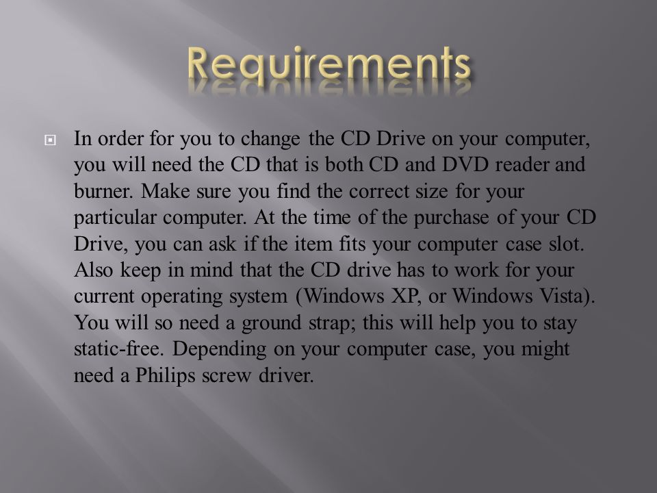  In order for you to change the CD Drive on your computer, you will need the CD that is both CD and DVD reader and burner.
