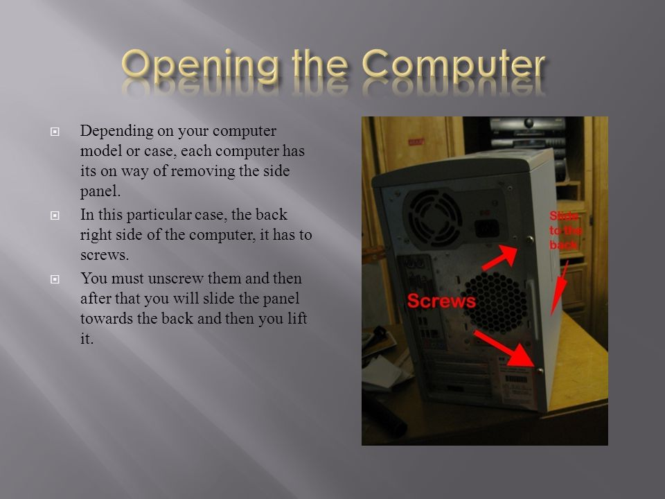  Depending on your computer model or case, each computer has its on way of removing the side panel.