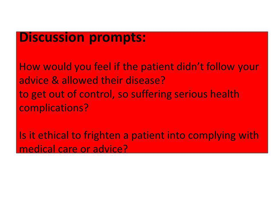 Discussion prompts: How would you feel if the patient didn't follow your advice & allowed their disease.