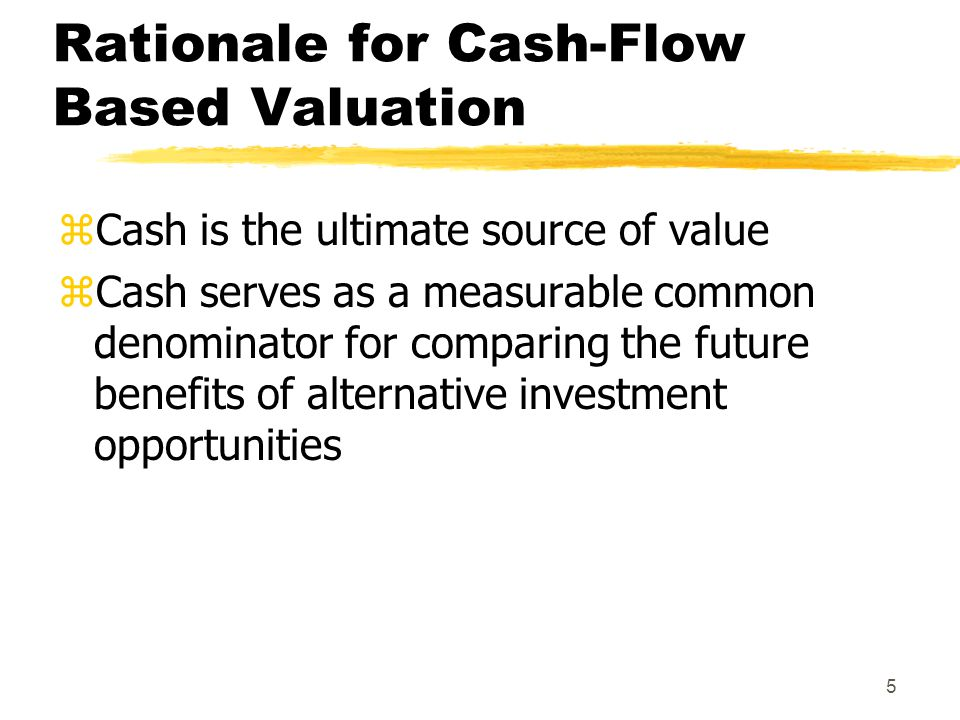 6 Cash Flow vs Earnings zInvestors cannot spend earnings for future consumption zAccrual earnings are subject to numerous questionable accounting methods yPooling vs purchase in acquisition valuation yExpensing of R & D costs zEarnings are subject to purposeful management by a firm
