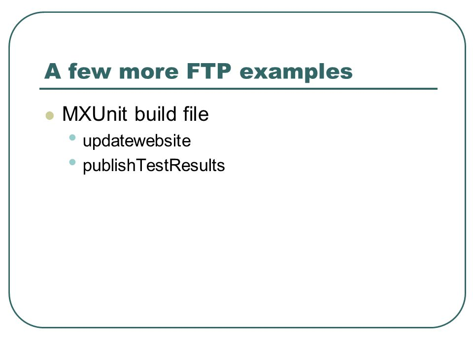 A few more FTP examples MXUnit build file updatewebsite publishTestResults