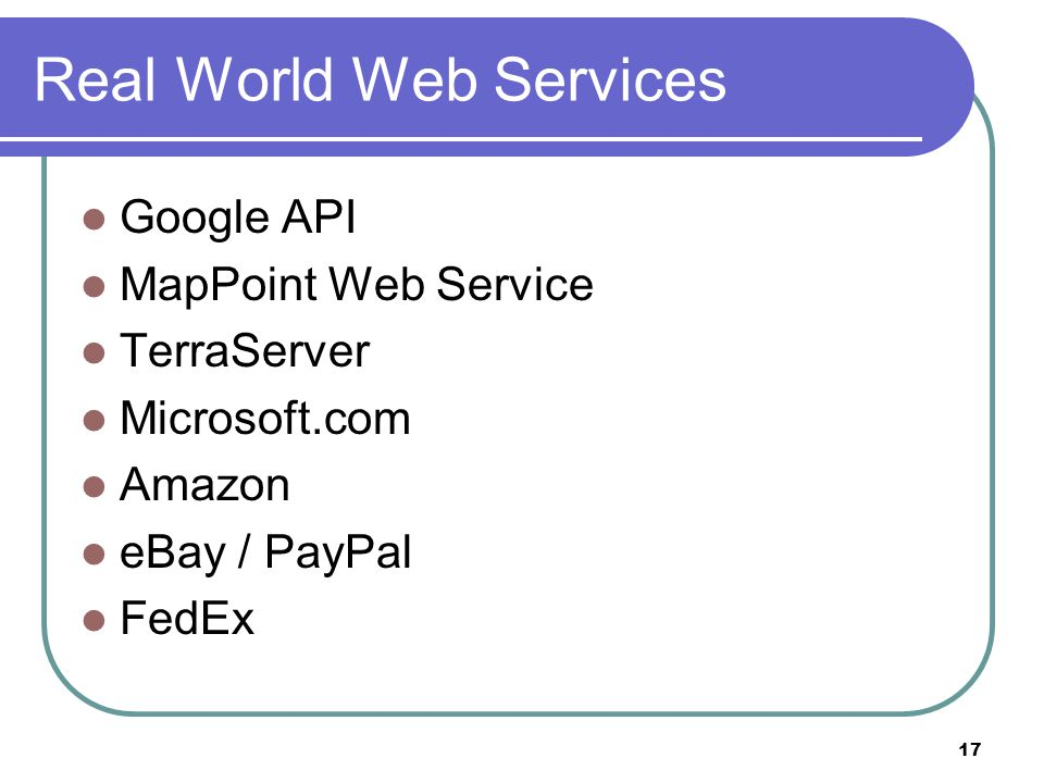 17 Real World Web Services Google API MapPoint Web Service TerraServer Microsoft.com Amazon eBay / PayPal FedEx