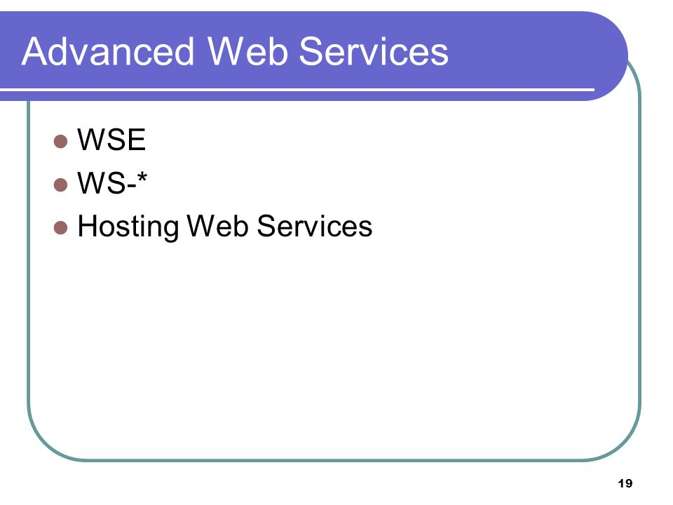 19 Advanced Web Services WSE WS-* Hosting Web Services