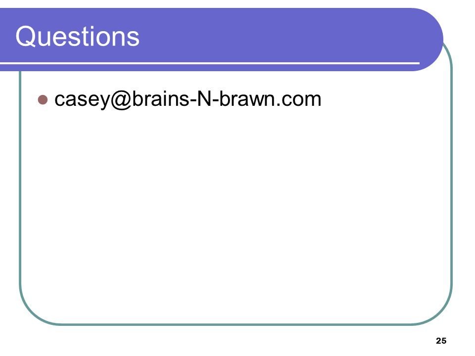 25 Questions casey@brains-N-brawn.com