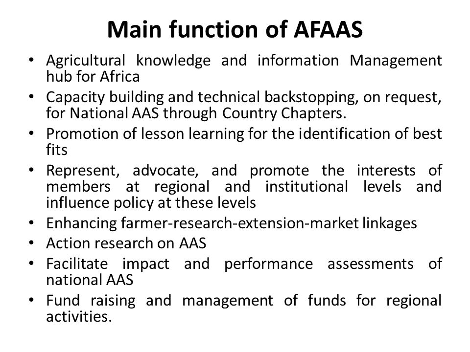 Main function of AFAAS Agricultural knowledge and information Management hub for Africa Capacity building and technical backstopping, on request, for National AAS through Country Chapters.