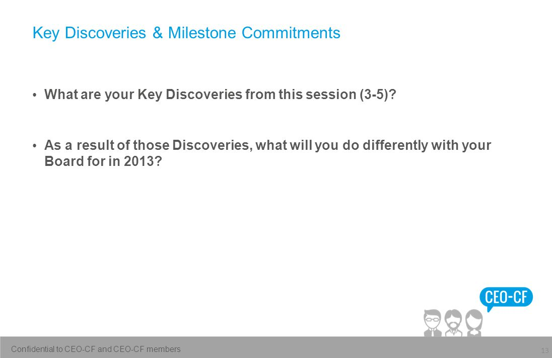 Key Discoveries & Milestone Commitments 13 What are your Key Discoveries from this session (3-5).