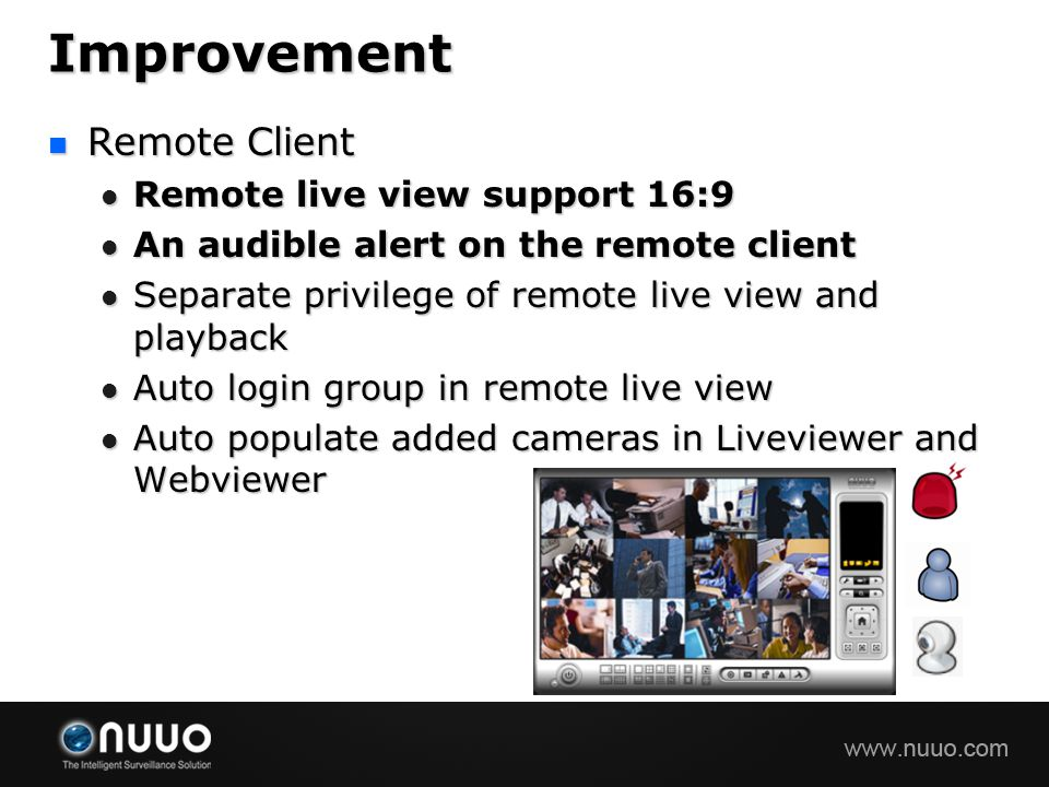 Improvement Remote Client Remote Client Remote live view support 16:9 Remote live view support 16:9 An audible alert on the remote client An audible a
