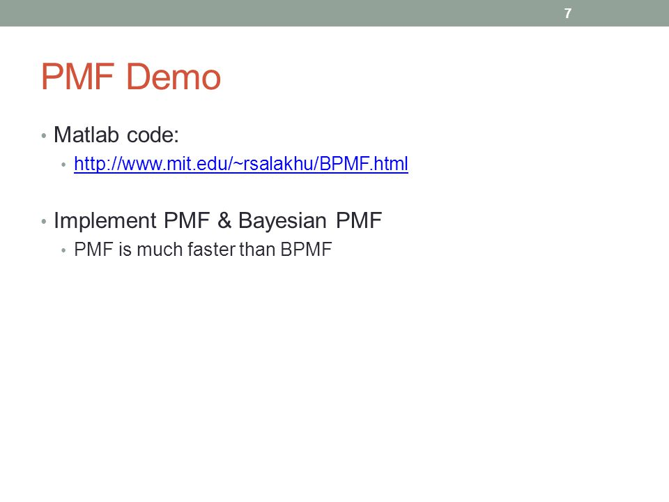 PMF Demo Matlab code: http://www.mit.edu/~rsalakhu/BPMF.html Implement PMF & Bayesian PMF PMF is much faster than BPMF 7