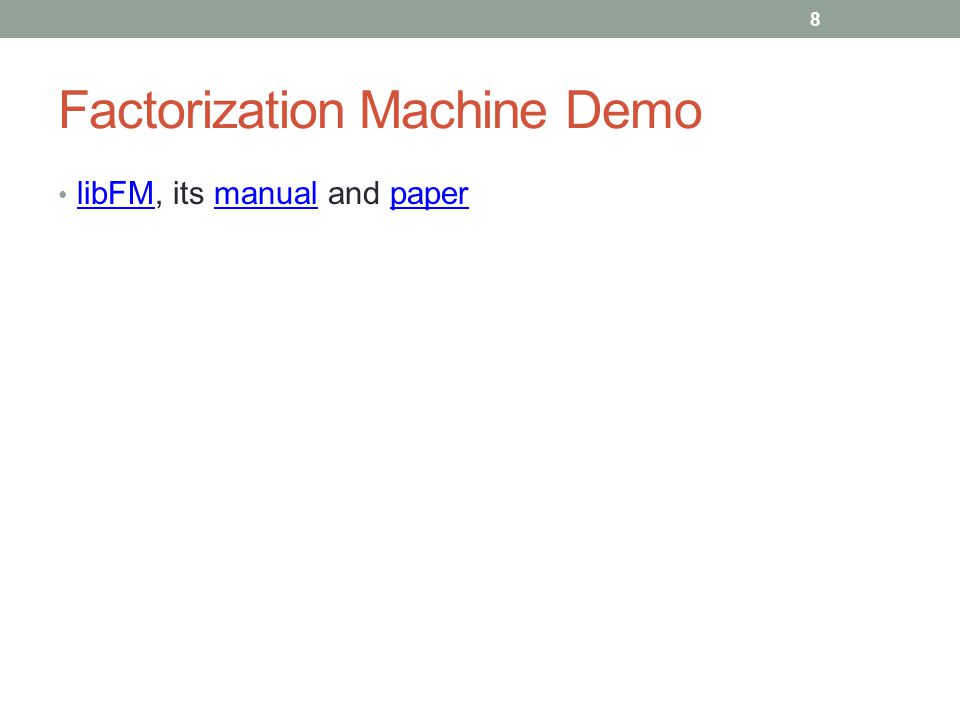 Factorization Machine Demo libFM, its manual and paper libFMmanualpaper 8