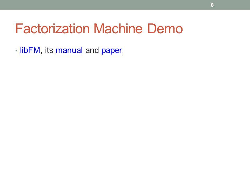 Factorization Machine Demo libFM, its manual and paper libFMmanualpaper 8