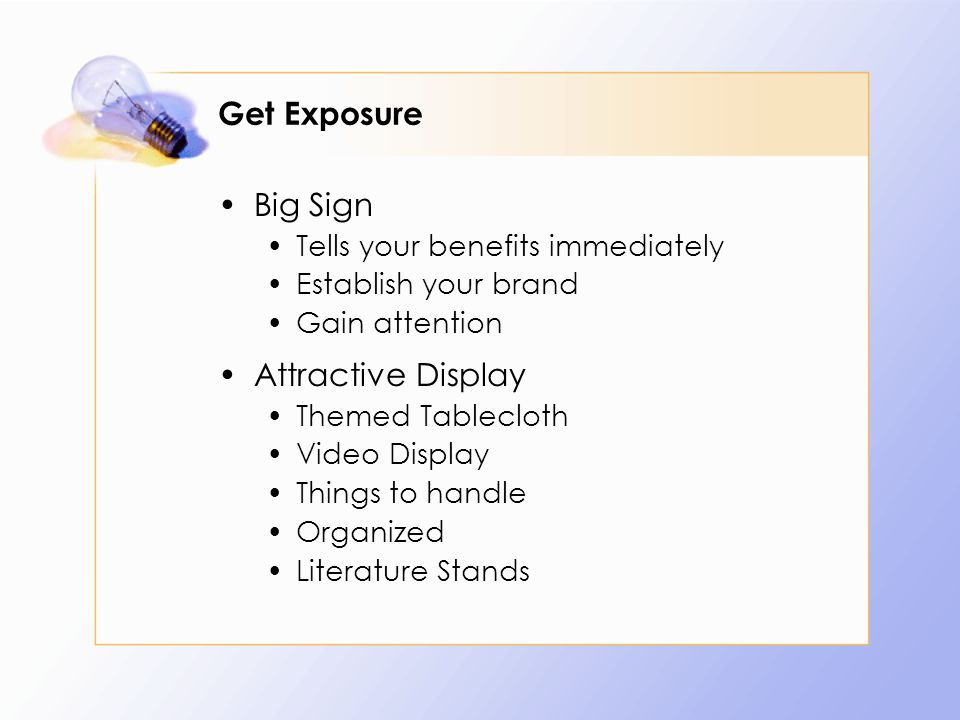 Get Exposure Big Sign Tells your benefits immediately Establish your brand Gain attention Attractive Display Themed Tablecloth Video Display Things to handle Organized Literature Stands