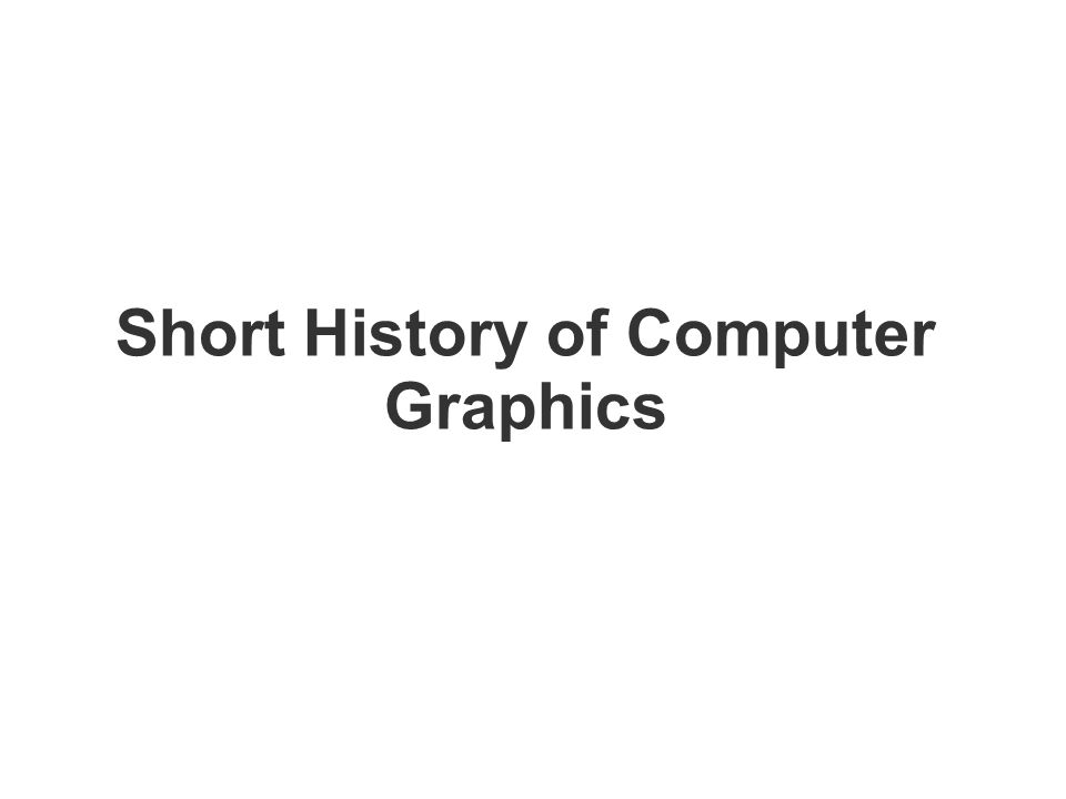 Short History of Computer Graphics