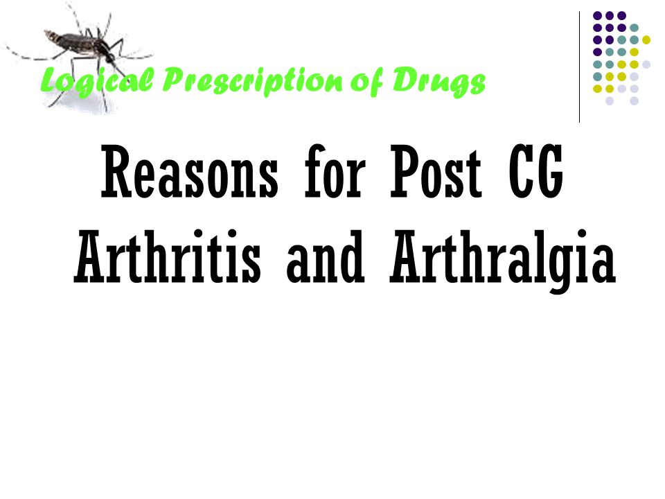 Logical Prescription of Drugs Reasons for Post CG Arthritis and Arthralgia