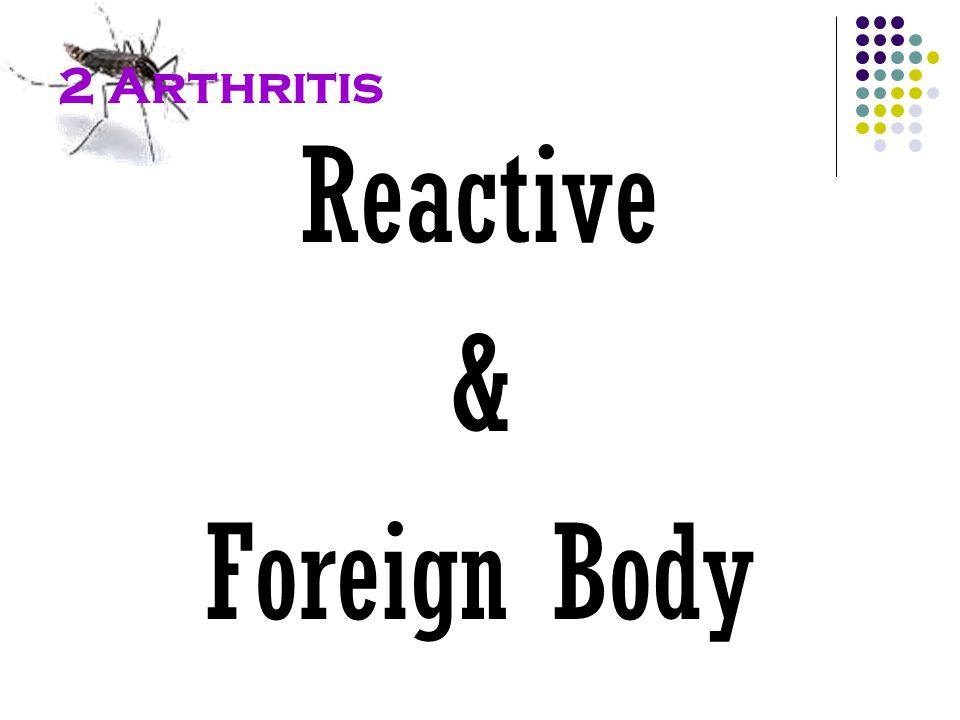 2 Arthritis Reactive & Foreign Body
