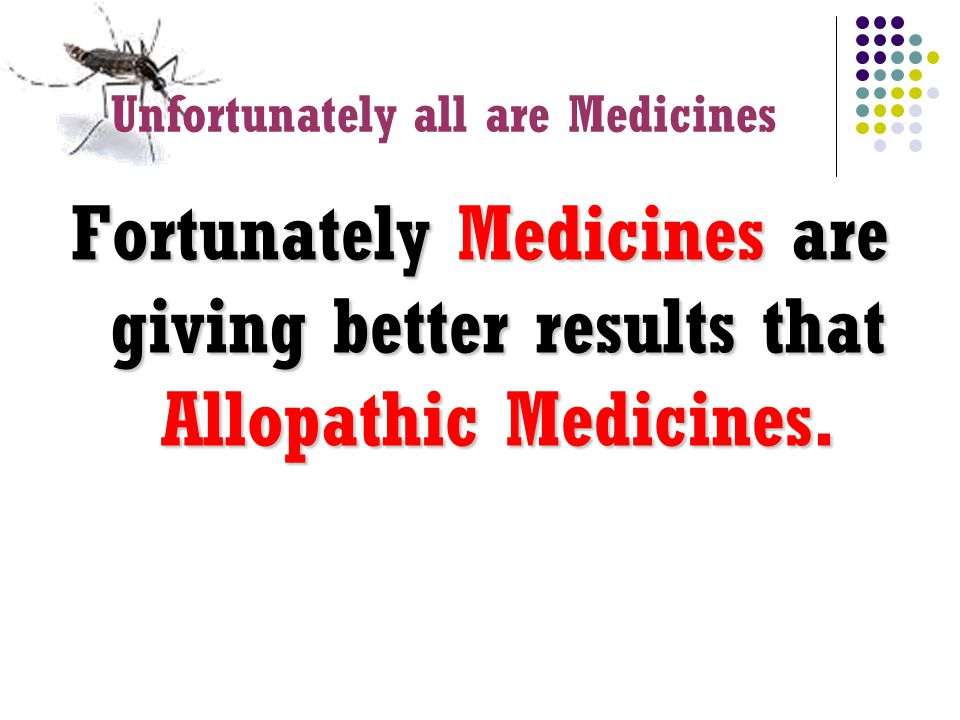 Unfortunately We followed the same medicinal treatment for Allied complaints too.