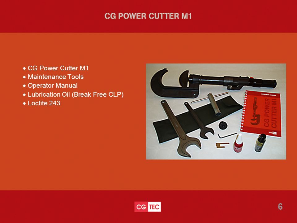  CG Power Cutter M1  Maintenance Tools  Operator Manual  Lubrication Oil (Break Free CLP)  Loctite 243 6