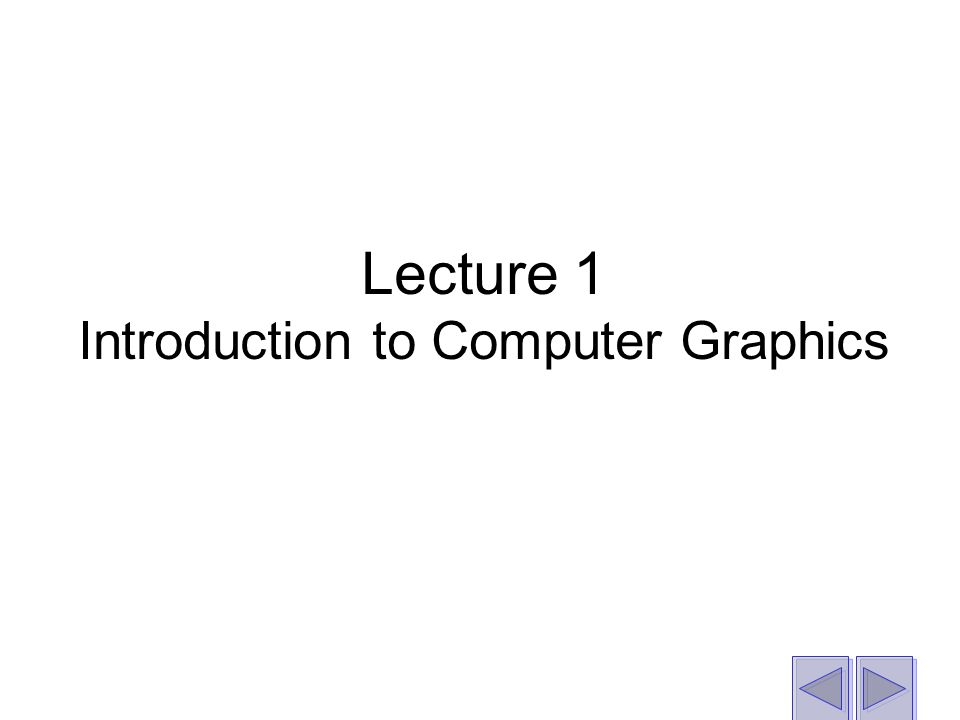 Lecture 1 Introduction to Computer Graphics