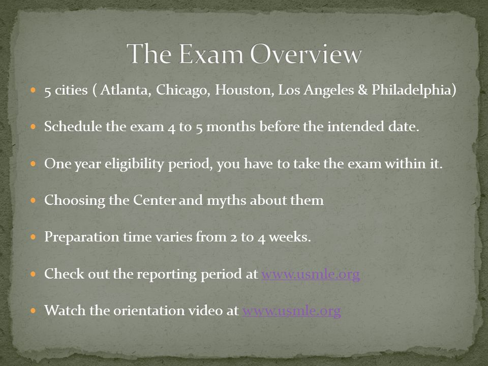 5 cities ( Atlanta, Chicago, Houston, Los Angeles & Philadelphia) Schedule the exam 4 to 5 months before the intended date.