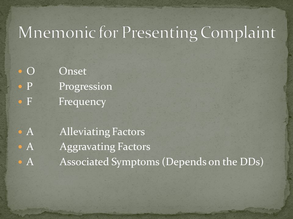 O Onset P Progression F Frequency A Alleviating Factors A Aggravating Factors A Associated Symptoms (Depends on the DDs)