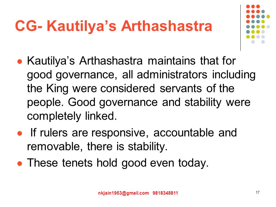 CG- Kautilya's Arthashastra Kautilya's Arthashastra maintains that for good governance, all administrators including the King were considered servants of the people.