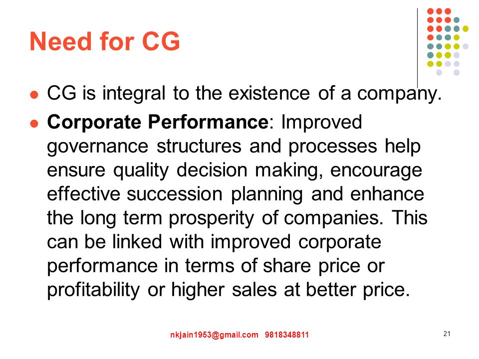 Need for CG CG is integral to the existence of a company.