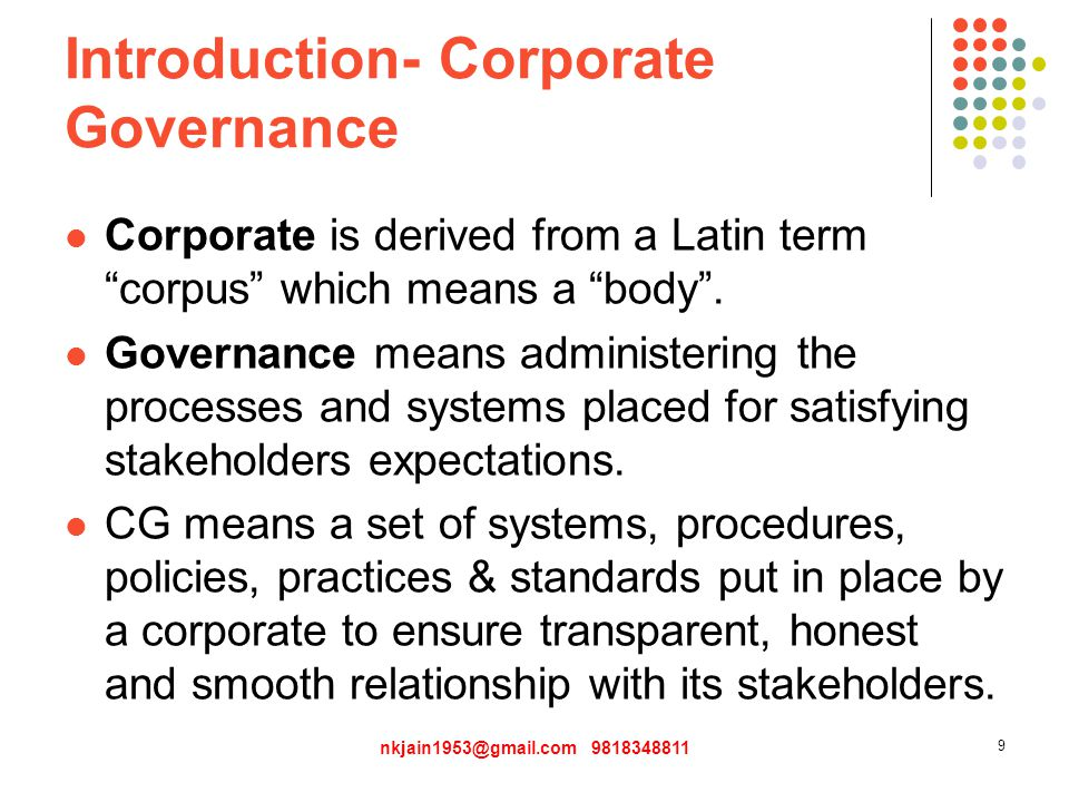 Introduction- Corporate Governance Corporate is derived from a Latin term corpus which means a body .