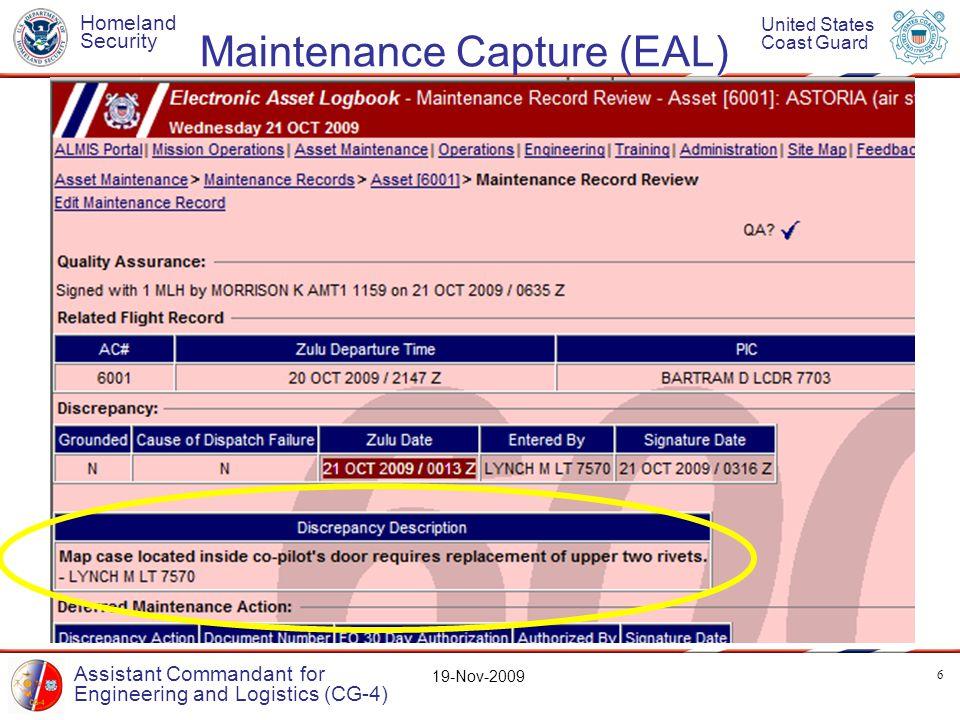Homeland Security United States Coast Guard Assistant Commandant for Engineering and Logistics (CG-4) 19-Nov-2009 Maintenance Capture (EAL) 6