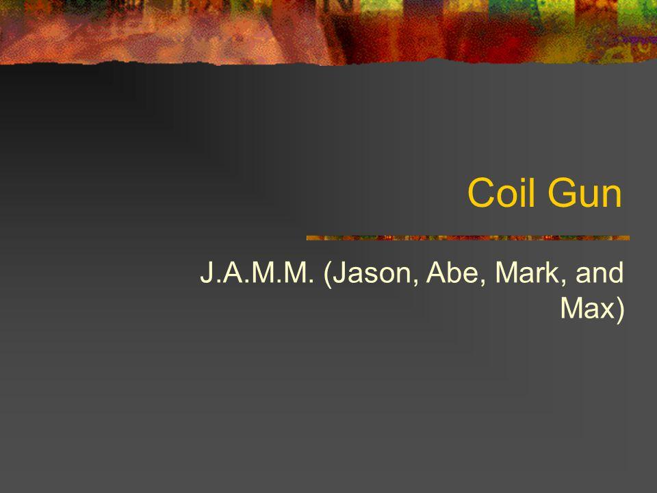 Coil Gun J.A.M.M. (Jason, Abe, Mark, and Max)