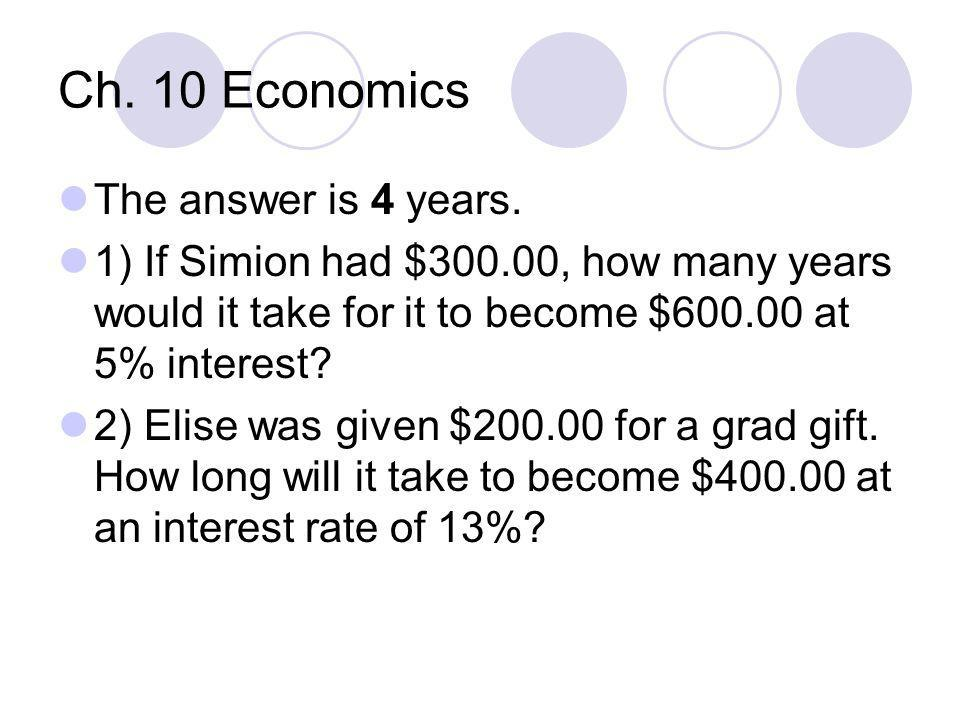 Ch. 10 Economics The answer is 4 years.