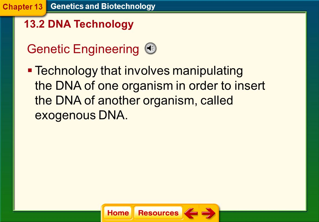 Genetic Engineering  Technology that involves manipulating the DNA of one organism in order to insert the DNA of another organism, called exogenous DNA.