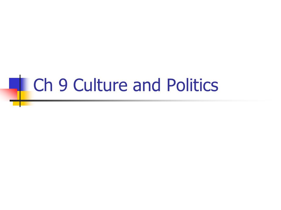 Ch 9 Culture and Politics