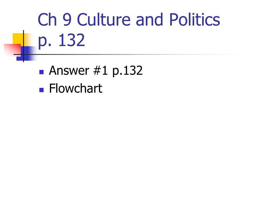 Ch 9 Culture and Politics p. 132 Answer #1 p.132 Flowchart