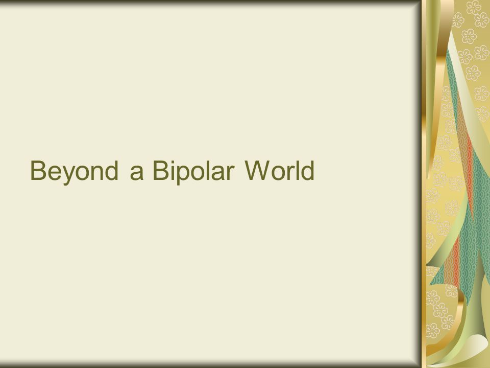 Beyond a Bipolar World