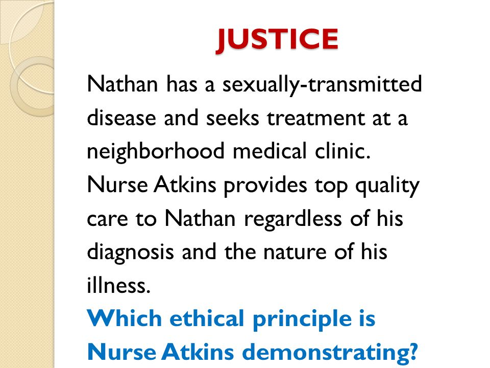 JUSTICE Nathan has a sexually-transmitted disease and seeks treatment at a neighborhood medical clinic.