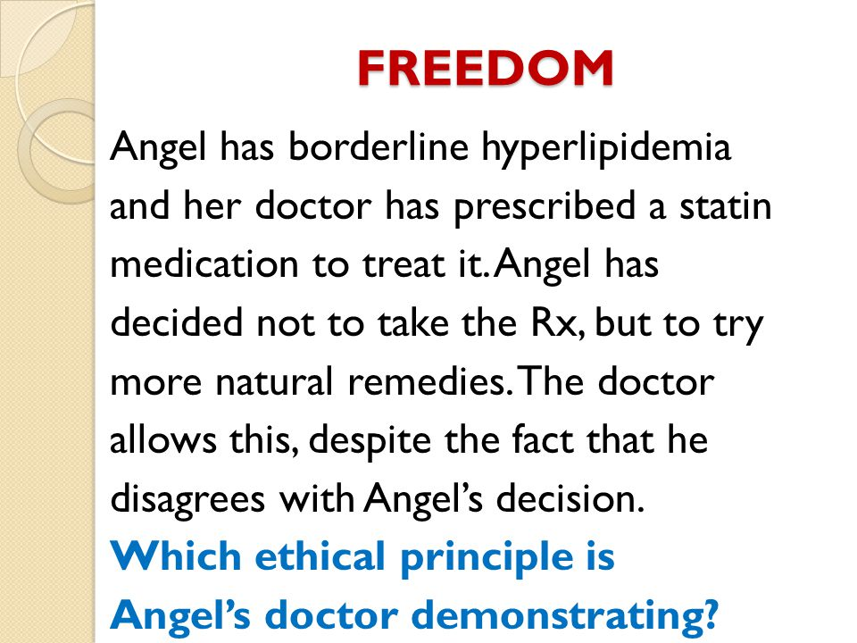 FREEDOM Angel has borderline hyperlipidemia and her doctor has prescribed a statin medication to treat it.