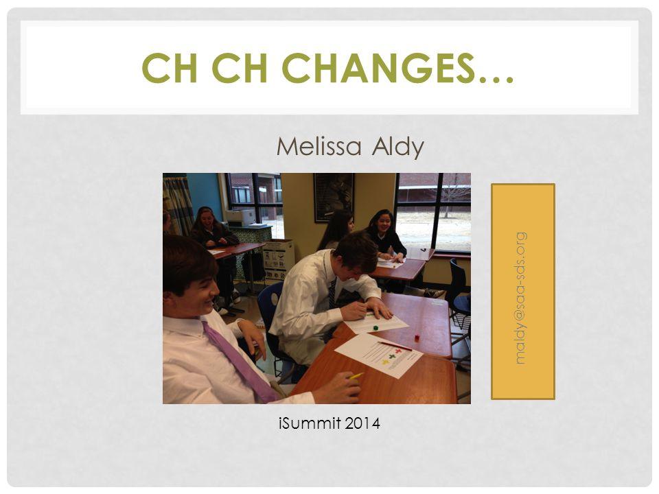 CH CH CHANGES… Melissa Aldy maldy@saa-sds.org iSummit 2014