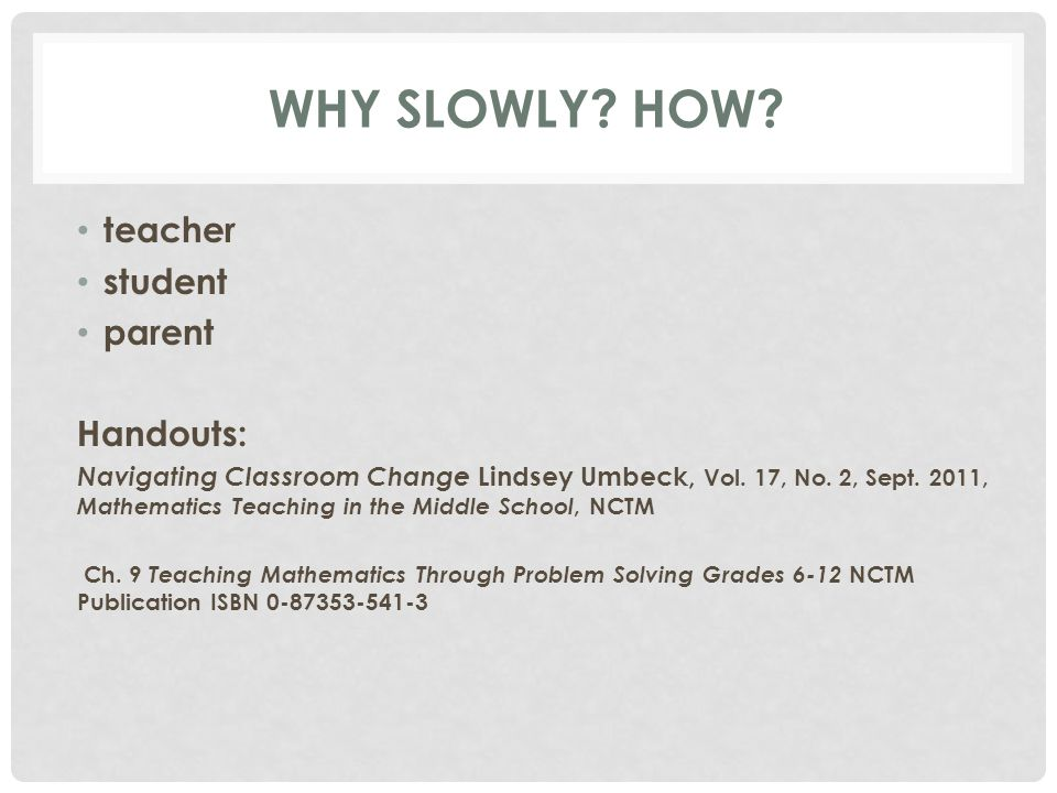 WHY SLOWLY. HOW. teacher student parent Handouts: Navigating Classroom Change Lindsey Umbeck, Vol.