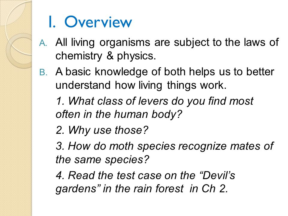 I.Overview  All living organisms are subject to the laws of chemistry & physics.