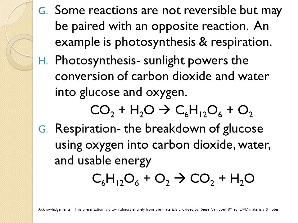 G.Some reactions are not reversible but may be paired with an opposite reaction.