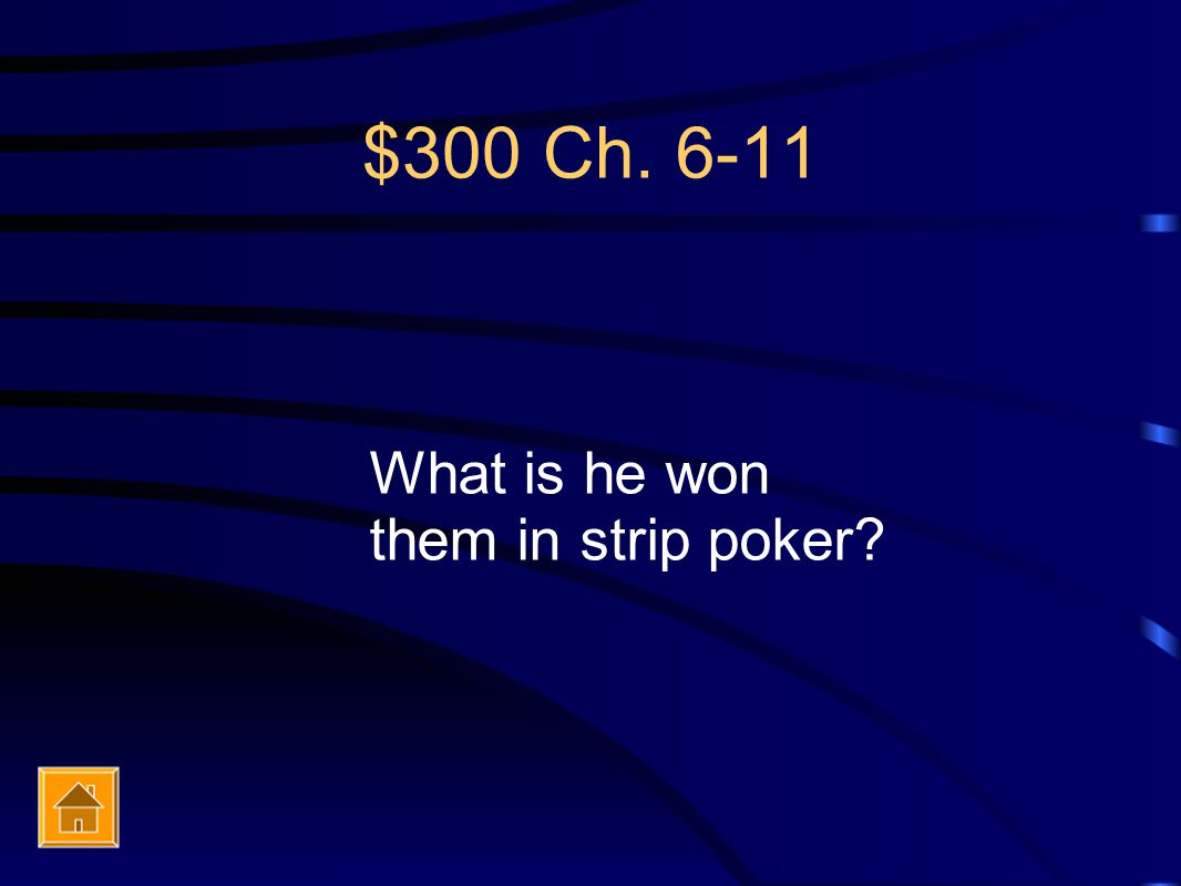 $300 Ch. 6-11 What is he won them in strip poker?