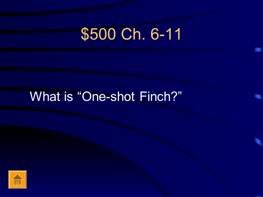 $500 Ch. 6-11 What is One-shot Finch?