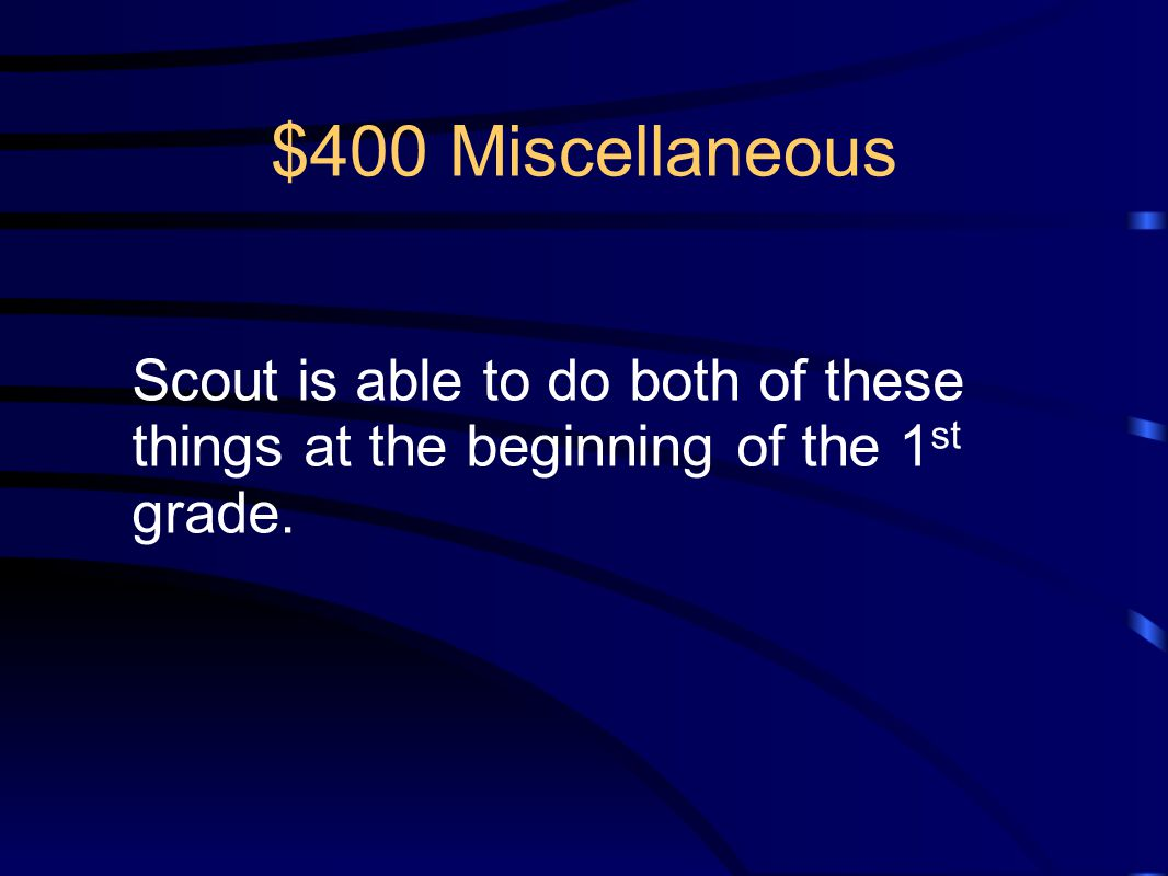 $400 Miscellaneous Scout is able to do both of these things at the beginning of the 1 st grade.