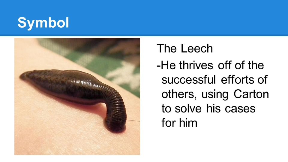 Symbol The Leech -He thrives off of the successful efforts of others, using Carton to solve his cases for him