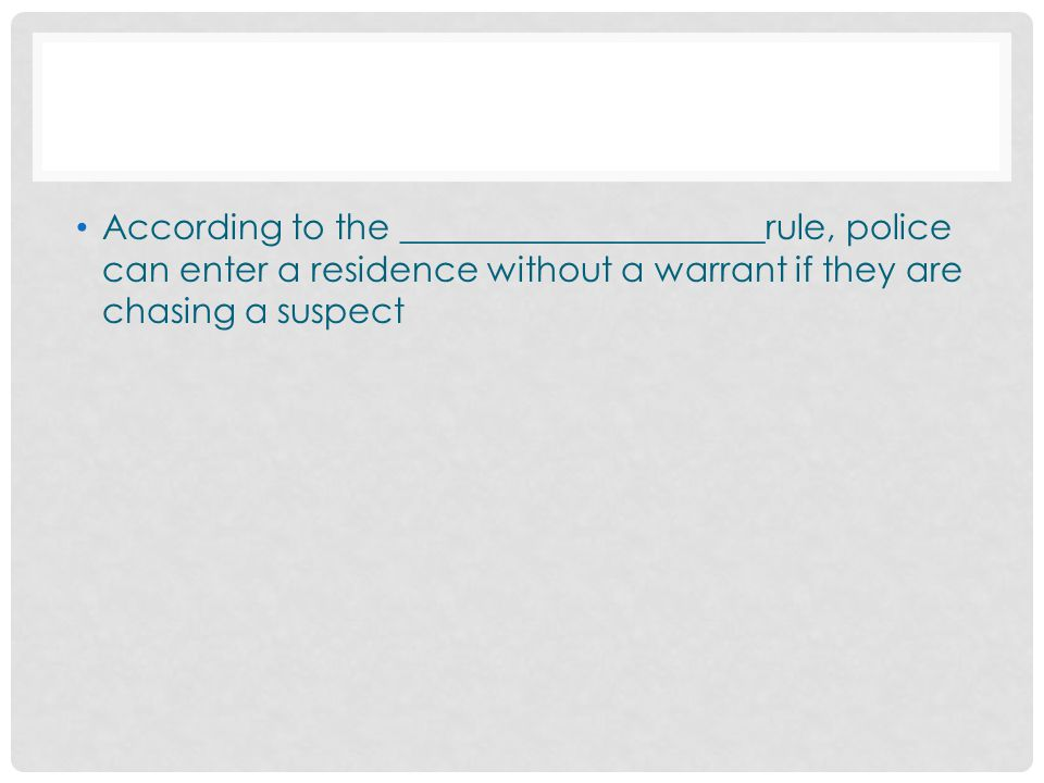 According to the _____________________rule, police can enter a residence without a warrant if they are chasing a suspect
