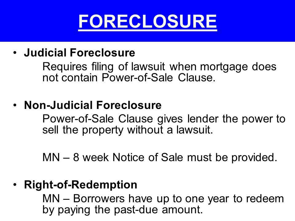 FORECLOSURE Judicial Foreclosure Requires filing of lawsuit when mortgage does not contain Power-of-Sale Clause. Non-Judicial Foreclosure Power-of-Sal