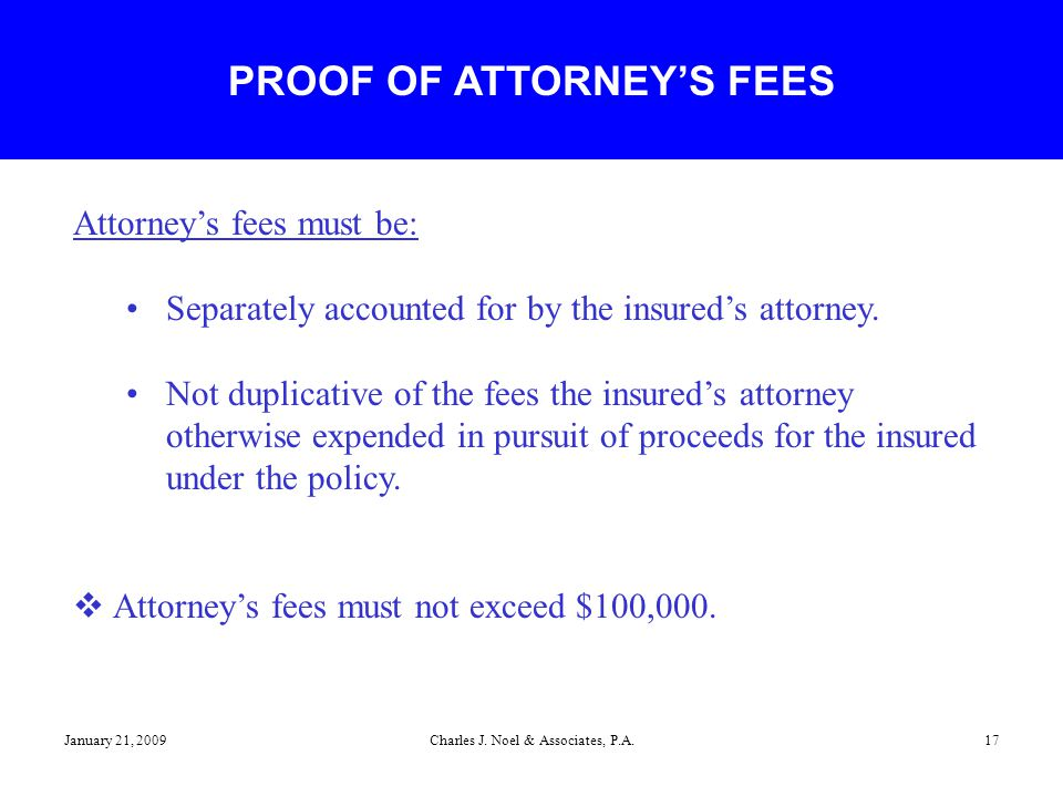 January 21, 2009Charles J. Noel & Associates, P.A.17 Attorney's fees must be: Separately accounted for by the insured's attorney. Not duplicative of t